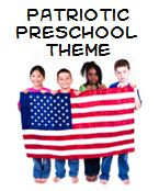Preschool Patriotic Theme: Songs, Art, Math & Science Activities, Motor Skills & Movement, Snacks