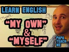 Questions from Students - This episode, when do we use 'myself' and 'my own', and the differences between the two. Learn English with Papa Teach Me Learn English, Students, Teaching, Youtube, Learning English, Education, Youtubers, Youtube Movies, Onderwijs