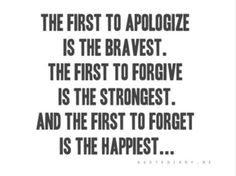 The first to apoligize is the bravest the first to forgive is the strongest and the first to forget is the happiest   Anonymous ART of Revolution