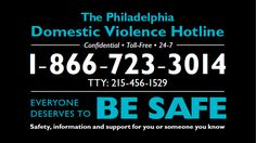 Philadelphia Domestic Violence Hotline.  Go here http://www.womenagainstabuse.org/index.php/get-help/PDVH