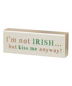 Look at this #zulilyfind! 'I'm Not Irish' Box Sign #zulilyfinds  •7'' W x 2.5'' H x 1.5'' D •Wood $7.49