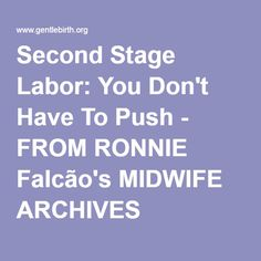 Second Stage Labor: You Don't Have To Push - FROM RONNIE Falcão's MIDWIFE ARCHIVES