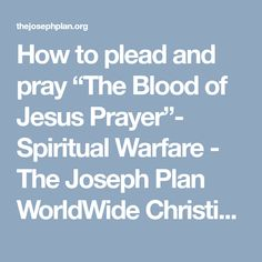 "How to plead and pray ""The Blood of Jesus Prayer""- Spiritual Warfare - The Joseph Plan WorldWide Christian Ministry"