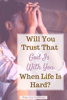 Will You Trust That God Is With You When Life Is Hard? PinIt, Where in the Bible does it say God is with you? How many times does God say I am with you? What does it mean God is with us? What message does God have for me today? God is with you quotes, God is with you Scripture, God is with you Bible verse, When God is with you who can be against you, no matter what happens God is with you, Bible verses about God dwelling with us, God be with me always, #HopeJoyInChrist Scriptures On Trust, Biblical Quotes, Bible Verses, Biblical Womanhood, When Life Gets Hard, Life Is Hard, Christian Mindfulness, Where In The Bible, Christian Women Quotes