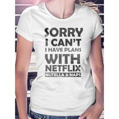 Sorry I Can't I Have Plans With Netflix Nutella and Naps ($9.95) ❤ liked on Polyvore featuring black, t-shirts, tops and women's clothing