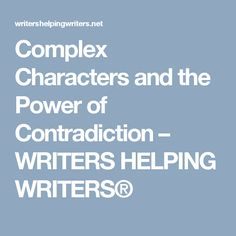 Complex Characters and the Power of Contradiction – WRITERS HELPING WRITERS®