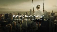 Believing takes practice - Madeleine L'engle, A wrinkle in time