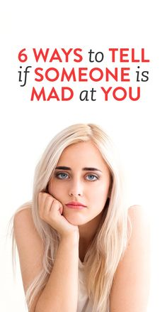6 Ways To Tell If Someone Is Mad At You