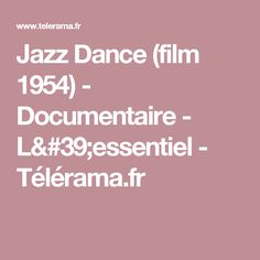 Jazz Dance (film 1954) - Documentaire - L'essentiel - Télérama.fr