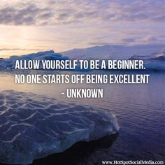 """""""Allow yourself to be a beginner.  No one starts off being excellent"""" Unknown #Quote #HSSocMed"""