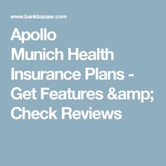 Apollo Munich Health Insurance Plans - Get Features & Check Reviews