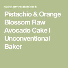 Pistachio & Orange Blossom Raw Avocado Cake l Unconventional Baker