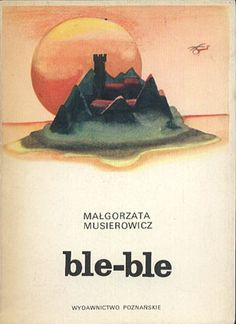 Ble-ble, Małgorzata Musierowicz, Poznańskie, 1982, http://www.antykwariat.nepo.pl/bleble-malgorzata-musierowicz-p-13621.html
