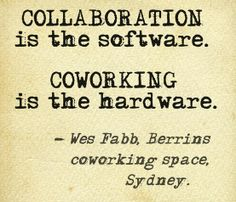 Collaboration is the software. Coworking is the hardware.