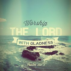 Worship the Lord with gladness quotes worship faith bible christian lord scriptures