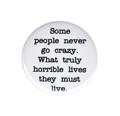 Some People Never Go Crazy Pinback Button Badge Pin 44mm Charles Bukowski Quotes. #badge #button #pinback #pinbackbutton #buzzmusicstore #ebay #charlesbukowski #quote #saying