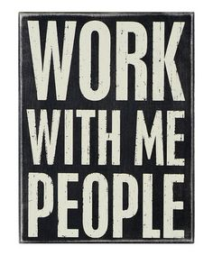 Look what I found on #zulily! 'Work with Me' Wall Sign #zulilyfinds