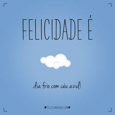 Meus favoritos! | felicidade, céu azul, frio, sol, clouds, blue sky, happiness | Teen Quotes, Book Quotes, Words Quotes, Sayings, Some Good Quotes, Memories Quotes, Just Smile, More Than Words, Dating Advice For Men