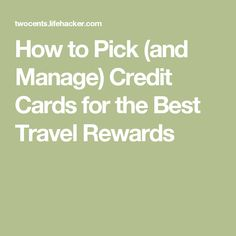 How to Pick (and Manage) Credit Cards for the Best Travel Rewards