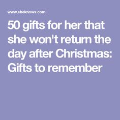 50 gifts for her that she won't return the day after Christmas: Gifts to remember