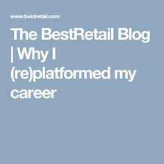 The BestRetail Blog | Why I (re)platformed my career