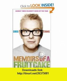 Memoirs of a Fruitcake Chris Evans , ISBN-10: 0007345690  ,  , ASIN: B005SN0HF2 , tutorials , pdf , ebook , torrent , downloads , rapidshare , filesonic , hotfile , megaupload , fileserve