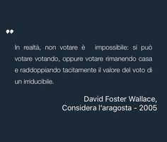 Inspiring Quote by David Foster Wallace from Considera l'aragosta #Politics #Society #Inspiration - Saved on @quotle