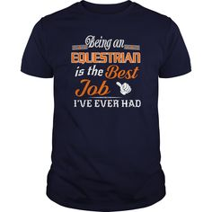 Being An Equestrian Is The Best Job T-Shirt #gift #ideas #Popular #Everything #Videos #Shop #Animals #pets #Architecture #Art #Cars #motorcycles #Celebrities #DIY #crafts #Design #Education #Entertainment #Food #drink #Gardening #Geek #Hair #beauty #Health #fitness #History #Holidays #events #Home decor #Humor #Illustrations #posters #Kids #parenting #Men #Outdoors #Photography #Products #Quotes #Science #nature #Sports #Tattoos #Technology #Travel #Weddings #Women