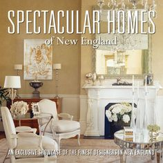 Spectacular Homes of New England is an impressive showcase of the top interior designers featuring, Charles Spada, Michael Carter, Richard Fitz Gerald, and Bierly-Drake.