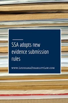 The Social Security Administration finalized new regulations that require you and/or your attorneys to give them all evidence regarding your disability, even if it could possibly hurt your case. http://www.louisianadisabilitylaw.com/2015/04/ssa-adopts-new-evidence-submission-rule/