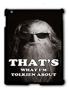 The Hobbit, Gandalf Funny Quotes Ipad Case, Available For Ipad 2, Ipad 3, Ipad 4 , Ipad Mini And Ipad Air