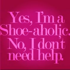 the words - yes I'm a shoe-aholic - addict - quote - shopping - funny - sassy - Amsterdam - l'Etoile Luxury Vintage The Words, Top Shoes, Me Too Shoes, Crazy Shoes, Shoes Heels, Me Quotes, Funny Quotes, Diva Quotes, Style Quotes