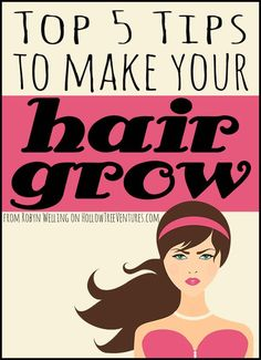 The 5 best ways to get your hair to grow long - FAST - plus at-home remedies to try! by Robyn Welling @hollow tree ventures