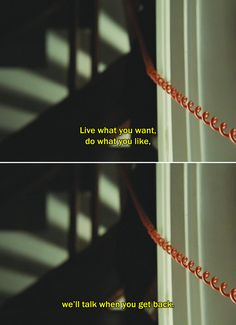 "― Laurence Anyways (2012) ""Live what you want, do what you like, we'll talk when you get back."""