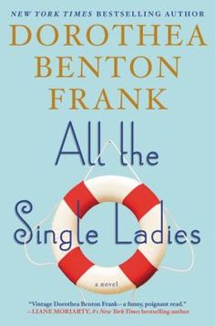 All the Single Ladies, Dorthea Benton Frank, June 2015!! Place your holds now!