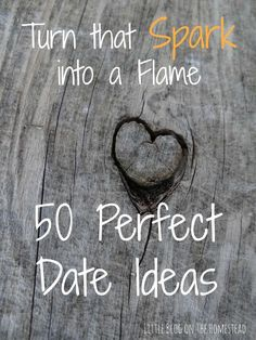 Found someone special? Turn that spark into a flame with these 50 perfect date ideas!