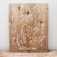 """""""We were together. I forget the rest."""" — Walt Whitman Our wood signs are a lovely piece of art you can use as photo props, decor during your wedding or event, and as decoration for your home. Each pie"""