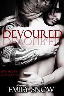 Devoured by Emily Snow. Buy this eBook on #Kobo: http://www.kobobooks.com/ebook/Devoured/book-hvwr9-f_1Ey3e8vkID2kdg/page1.html