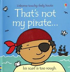 That's Not My Pirate - A touch and feel book for babies and toddlers. This was one of my son's favorites!