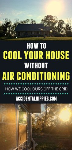 Whether your AC is broken or your home never had air conditioning, keeping cool during the hot summer months is vital. Here& how we keep our off-grid house cool all summer long without any air conditioning. Are you making any of our rookie mistakes?