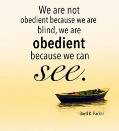 We are obedient because we can see
