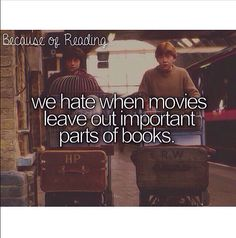 we hate when movies leave out important parts of books.