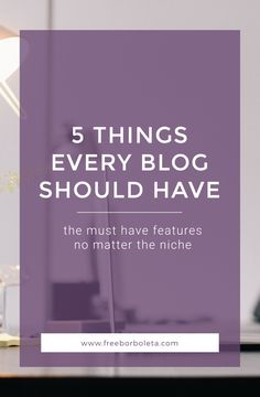 Blogging for Beginners: 5 Things Every Blog Should Have. Find out what are those must-have features for every blog, no matter the niche.