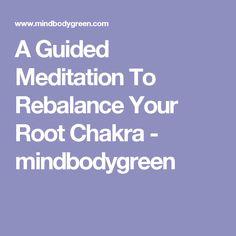 A Guided Meditation To Rebalance Your Root Chakra - mindbodygreen