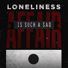 loneliness is such a sad affair