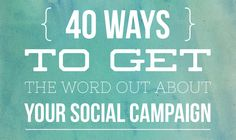 40 Ways to Get the Word Out About Your Campaign (and your website)  from Socially Stacked