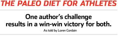MIght try this. The Paleo Diet for Athletes...One author's challenge results in a win-win victory for both.