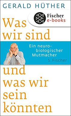 Was wir sind und was wir sein könnten: Ein neurobiologischer Mutmacher von Gerald Hüther Burn Out, Anti Stress, Books To Read, Kindle, Promotion, Reading, Movie Posters, Movies, Kollektiv