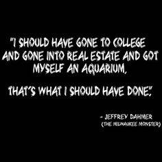 - Jeffrey Dahmer