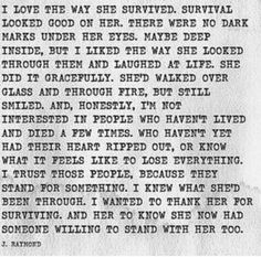 I adore this! It feels as if I'm talking to myself when I read it because it's exactly how I view myself..the woman that I was before the storm created the woman I am now and I am so proud of this new woman I never knew lived in me. ❤